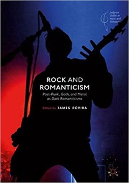 Cover Image, Rock and Romanticism: Post-Punk, Goth, and Metal as Dark Romanticisms